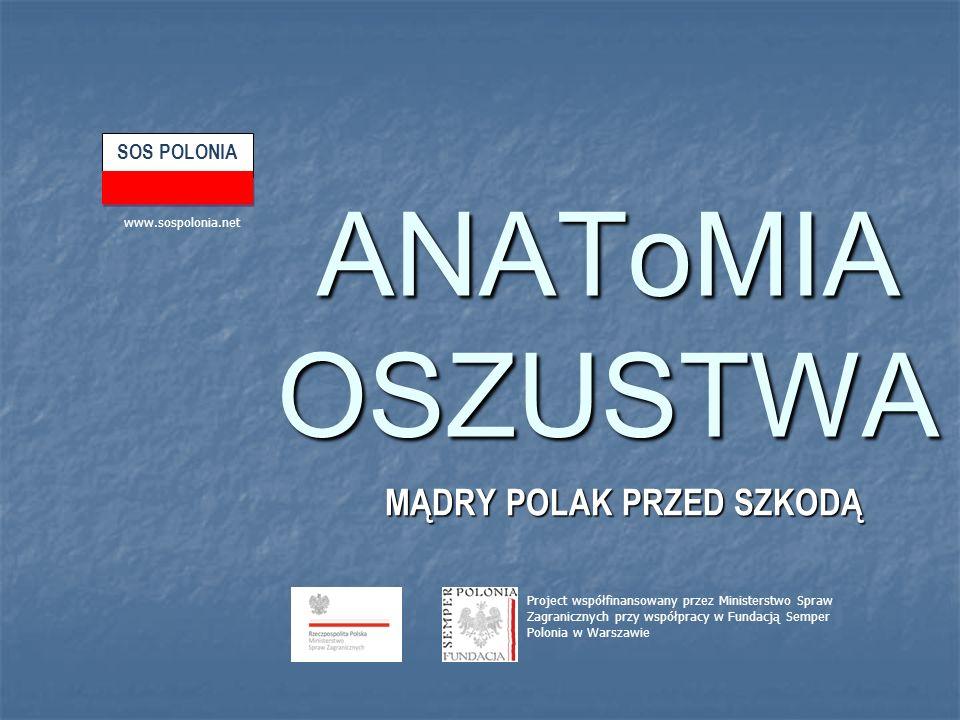 ANAToMIA OSZUSTWA MĄDRY POLAK PRZED SZKODĄ Project współfinansowany przez Ministerstwo Spraw Zagranicznych przy współpracy w Fundacją Semper Polonia w