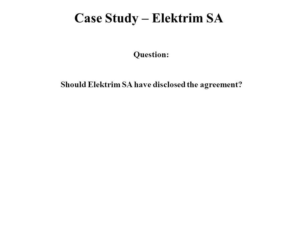 Case Study – Elektrim SA Question: Should Elektrim SA have disclosed the agreement
