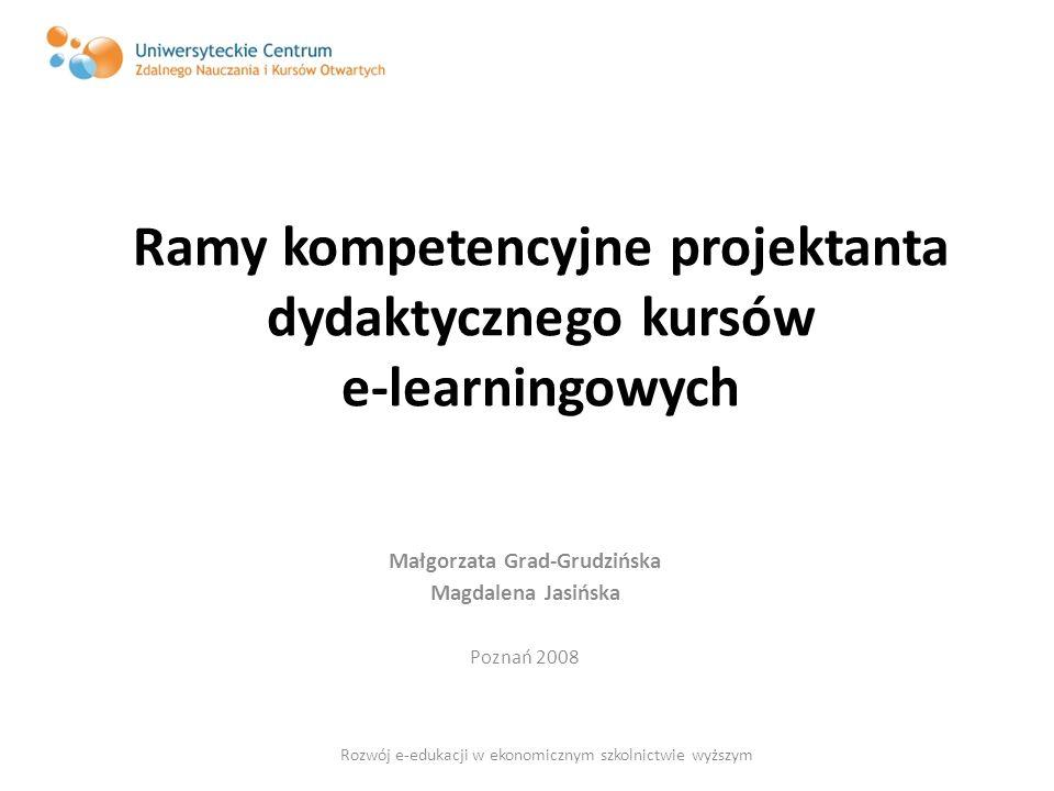 Ramy kompetencyjne projektanta dydaktycznego kursów e-learningowych Małgorzata Grad-Grudzińska Magdalena Jasińska Poznań 2008 Rozwój e-edukacji w ekon