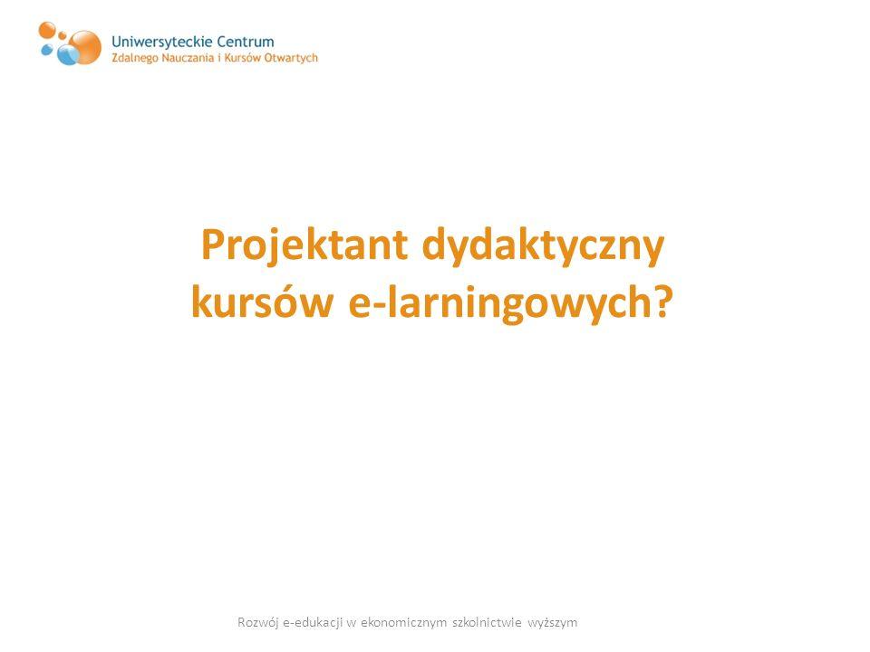 Projektant dydaktyczny kursów e-larningowych? Rozwój e-edukacji w ekonomicznym szkolnictwie wyższym