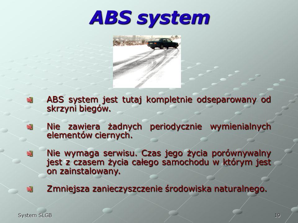 19System SLGB ABS system ABS system jest tutaj kompletnie odseparowany od skrzyni biegów. Nie zawiera żadnych periodycznie wymienialnych elementów cie