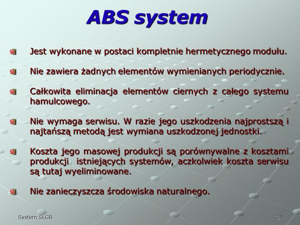 24System SLGB ABS system Jest wykonane w postaci kompletnie hermetycznego modułu. Nie zawiera żadnych elementów wymienianych periodycznie. Całkowita e