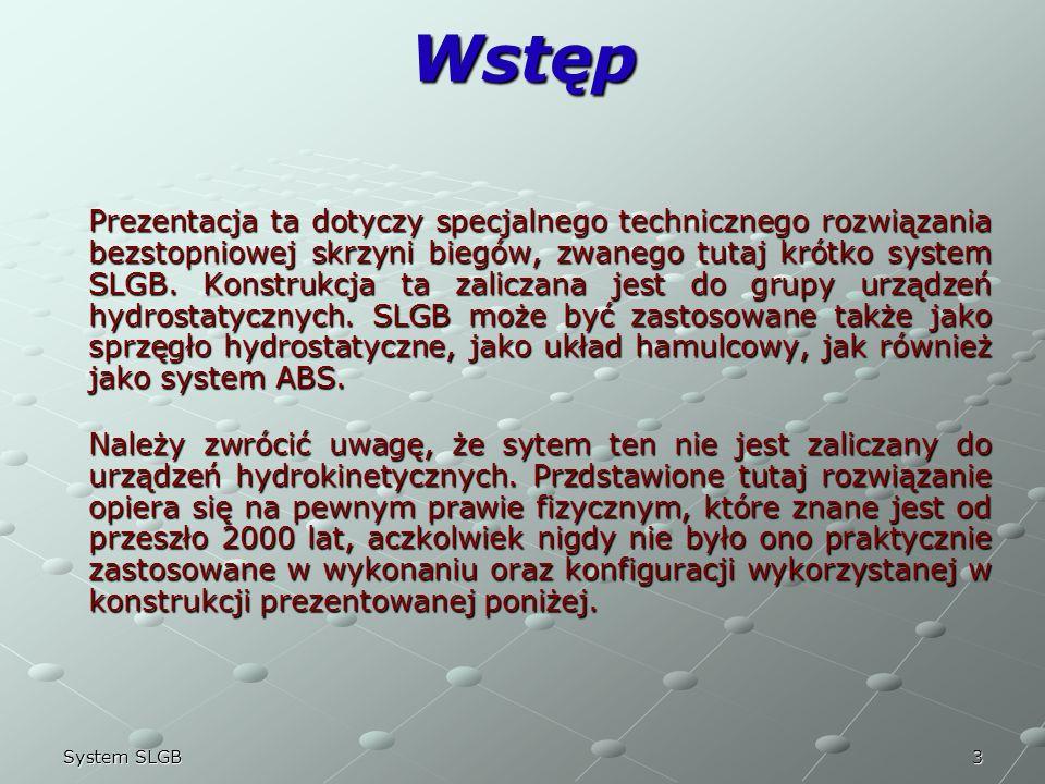 3System SLGB Wstęp Prezentacja ta dotyczy specjalnego technicznego rozwiązania bezstopniowej skrzyni biegów, zwanego tutaj krótko system SLGB. Konstru
