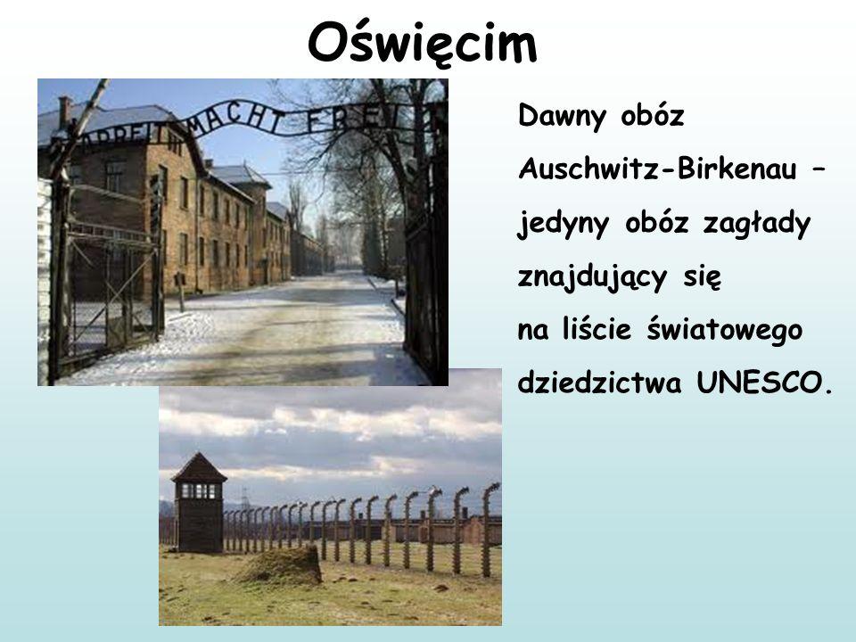 Oświęcim Dawny obóz Auschwitz-Birkenau – jedyny obóz zagłady znajdujący się na liście światowego dziedzictwa UNESCO.