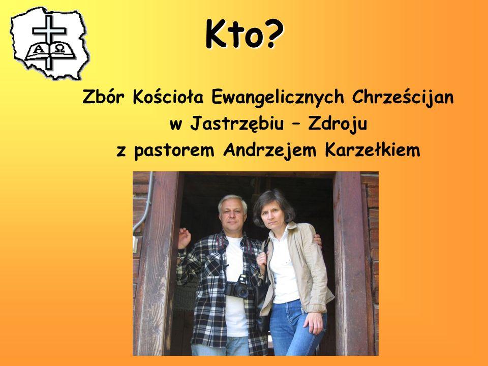 Kto? Zbór Kościoła Ewangelicznych Chrześcijan w Jastrzębiu – Zdroju z pastorem Andrzejem Karzełkiem
