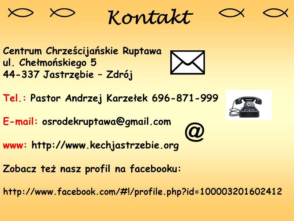 Kontakt Centrum Chrześcijańskie Ruptawa ul. Chełmońskiego 5 44-337 Jastrzębie – Zdrój Tel.: Pastor Andrzej Karzełek 696-871-999 E-mail: osrodekruptawa
