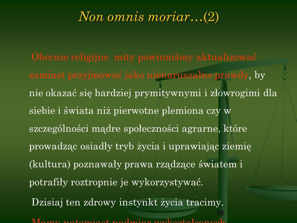 19 Non omnis moriar …(2) Obecnie religijne mity powinniśmy aktualizować zamiast przyjmować jako nienaruszalne prawdy, by nie okazać się bardziej prymi