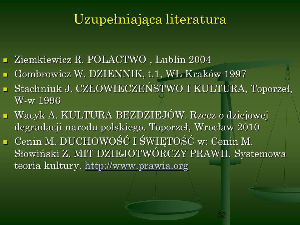 32 Uzupełniająca literatura Ziemkiewicz R. POLACTWO, Lublin 2004 Ziemkiewicz R. POLACTWO, Lublin 2004 Gombrowicz W. DZIENNIK, t.1, WL Kraków 1997 Gomb