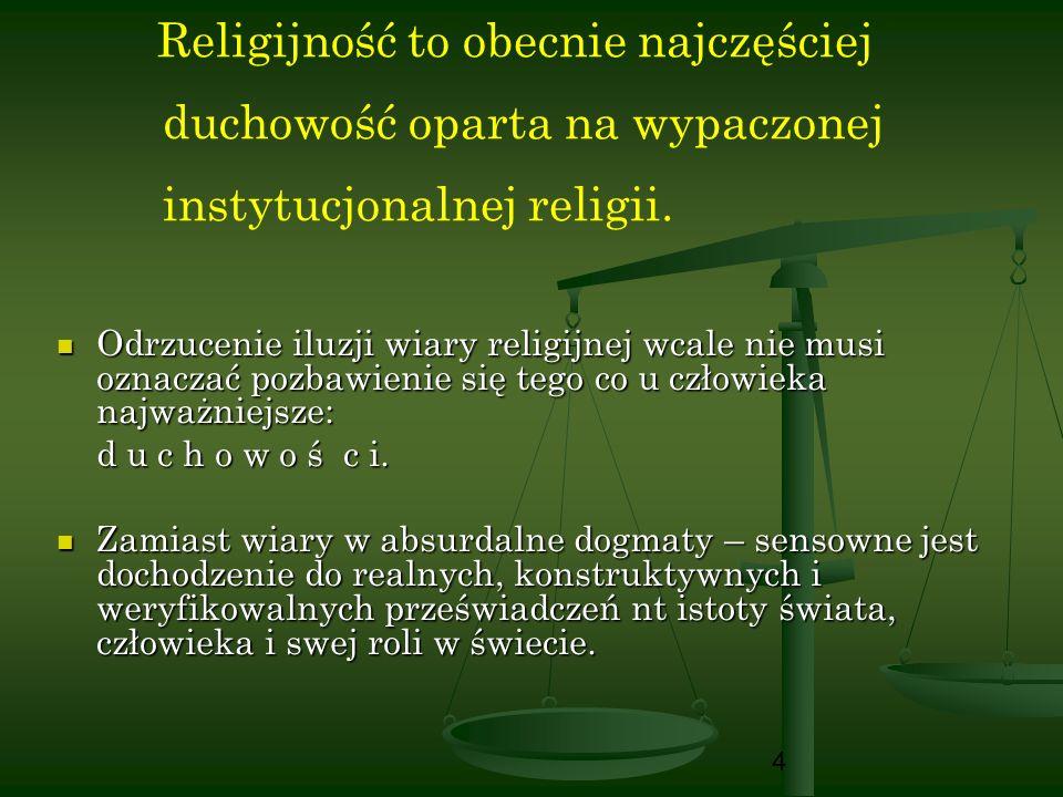 4 Religijność to obecnie najczęściej duchowość oparta na wypaczonej instytucjonalnej religii. Odrzucenie iluzji wiary religijnej wcale nie musi oznacz