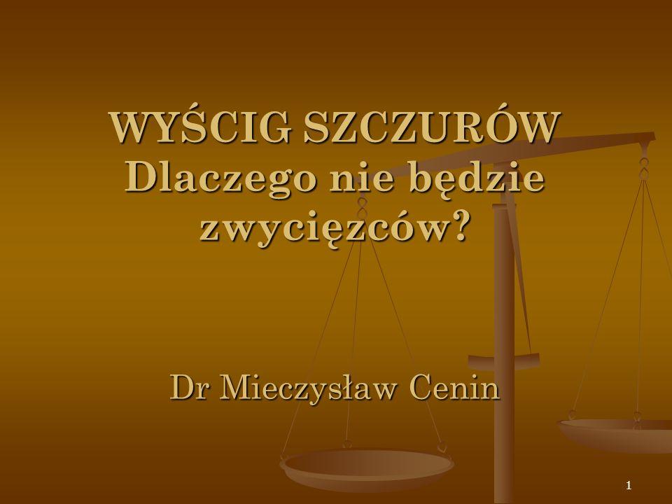 1 WYŚCIG SZCZURÓW Dlaczego nie będzie zwycięzców? Dr Mieczysław Cenin