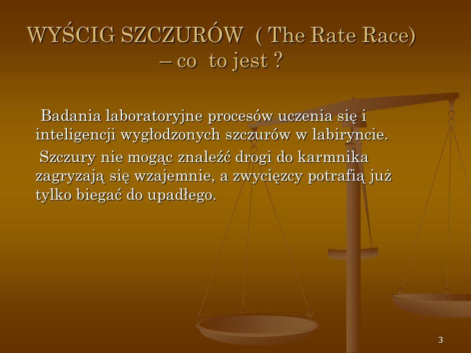 3 WYŚCIG SZCZURÓW ( The Rate Race) – co to jest ? Badania laboratoryjne procesów uczenia się i inteligencji wygłodzonych szczurów w labiryncie. Badani