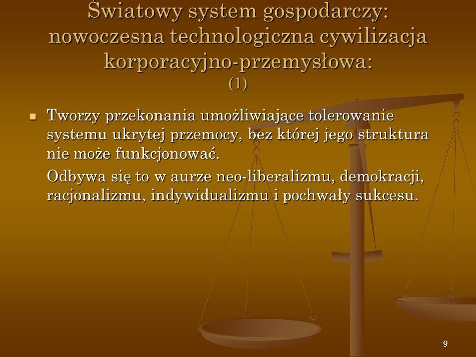 9 Światowy system gospodarczy: nowoczesna technologiczna cywilizacja korporacyjno-przemysłowa: (1) Tworzy przekonania umożliwiające tolerowanie system
