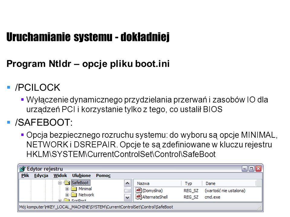 Uruchamianie systemu - dokładniej Program Ntldr – opcje pliku boot.ini /PCILOCK Wyłączenie dynamicznego przydzielania przerwań i zasobów IO dla urządz