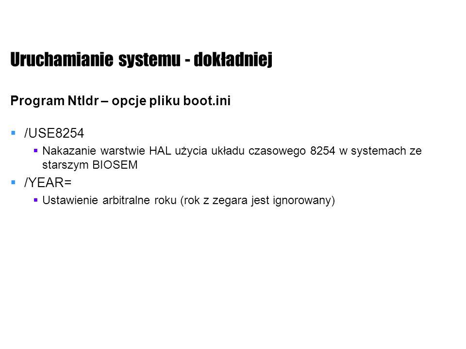 Uruchamianie systemu - dokładniej Program Ntldr – opcje pliku boot.ini /USE8254 Nakazanie warstwie HAL użycia układu czasowego 8254 w systemach ze sta