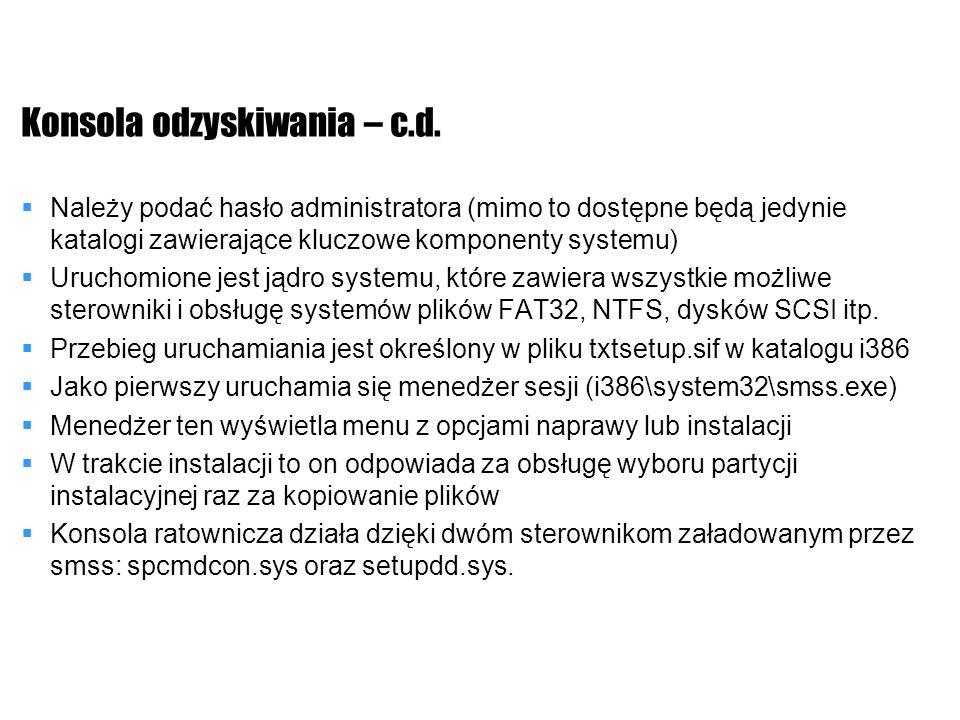 Konsola odzyskiwania – c.d. Należy podać hasło administratora (mimo to dostępne będą jedynie katalogi zawierające kluczowe komponenty systemu) Uruchom