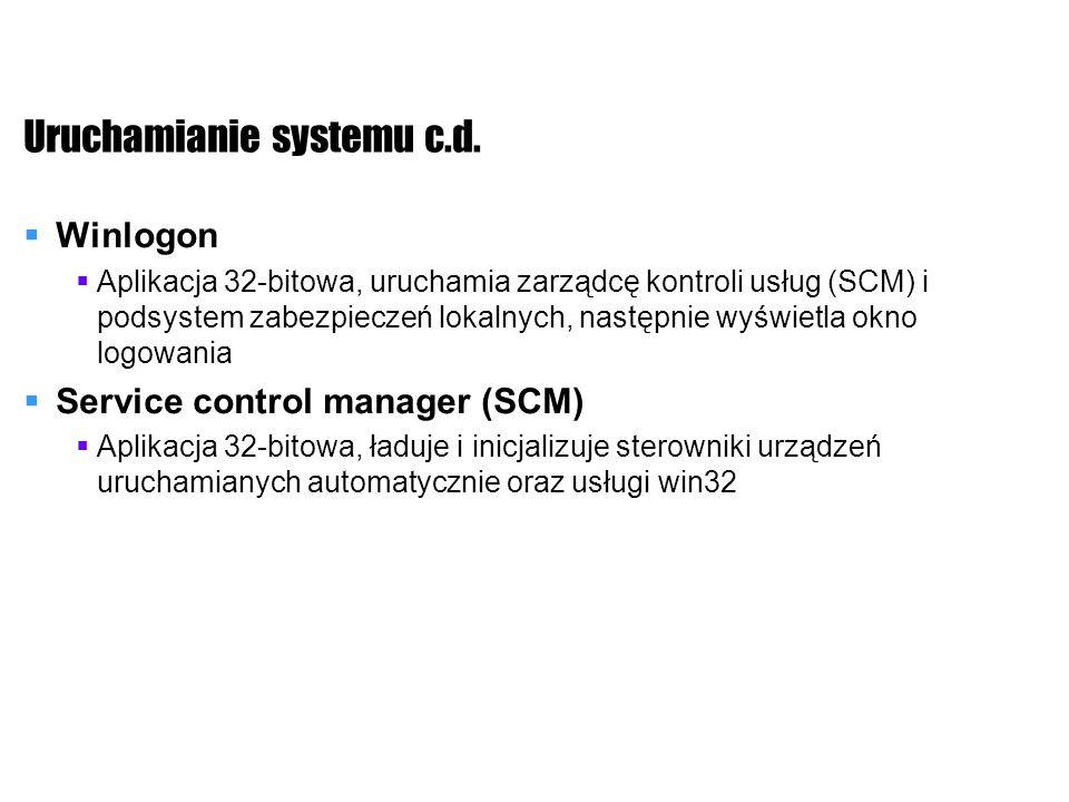 Uruchamianie systemu c.d. Winlogon Aplikacja 32-bitowa, uruchamia zarządcę kontroli usług (SCM) i podsystem zabezpieczeń lokalnych, następnie wyświetl