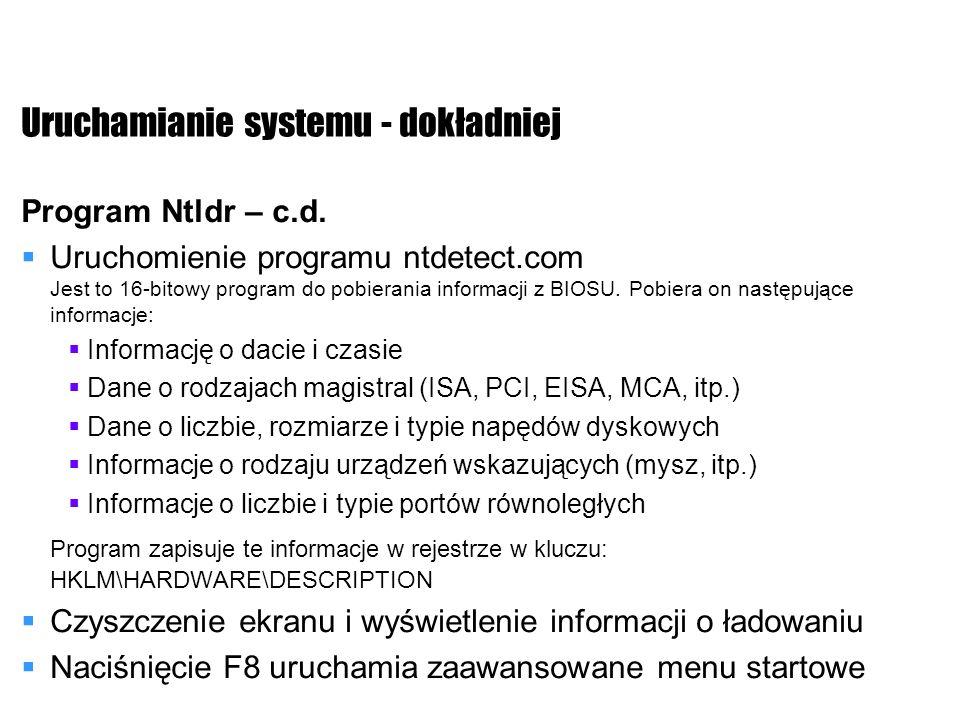 Uruchamianie systemu - dokładniej Program Ntldr – c.d. Uruchomienie programu ntdetect.com Jest to 16-bitowy program do pobierania informacji z BIOSU.