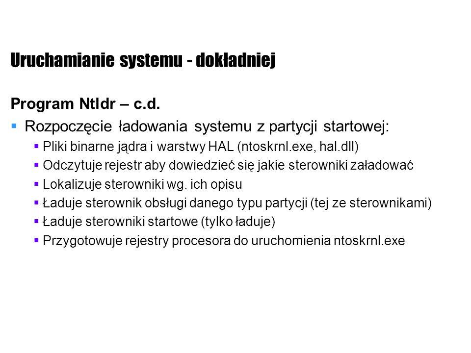 Uruchamianie systemu - dokładniej Program Ntldr – c.d. Rozpoczęcie ładowania systemu z partycji startowej: Pliki binarne jądra i warstwy HAL (ntoskrnl