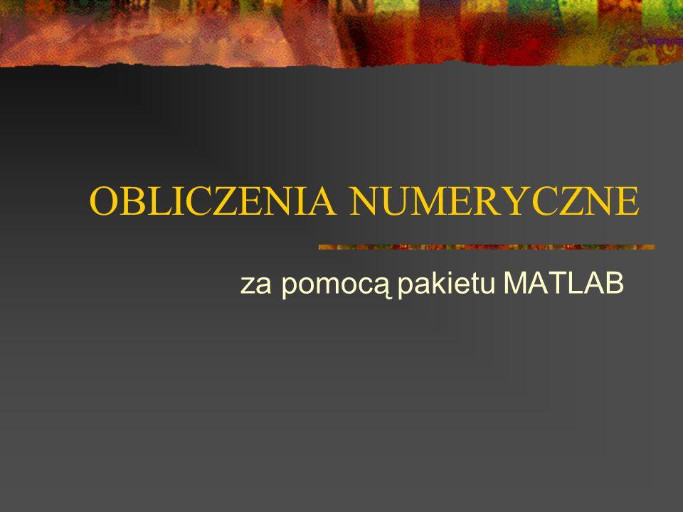 OBLICZENIA NUMERYCZNE za pomocą pakietu MATLAB
