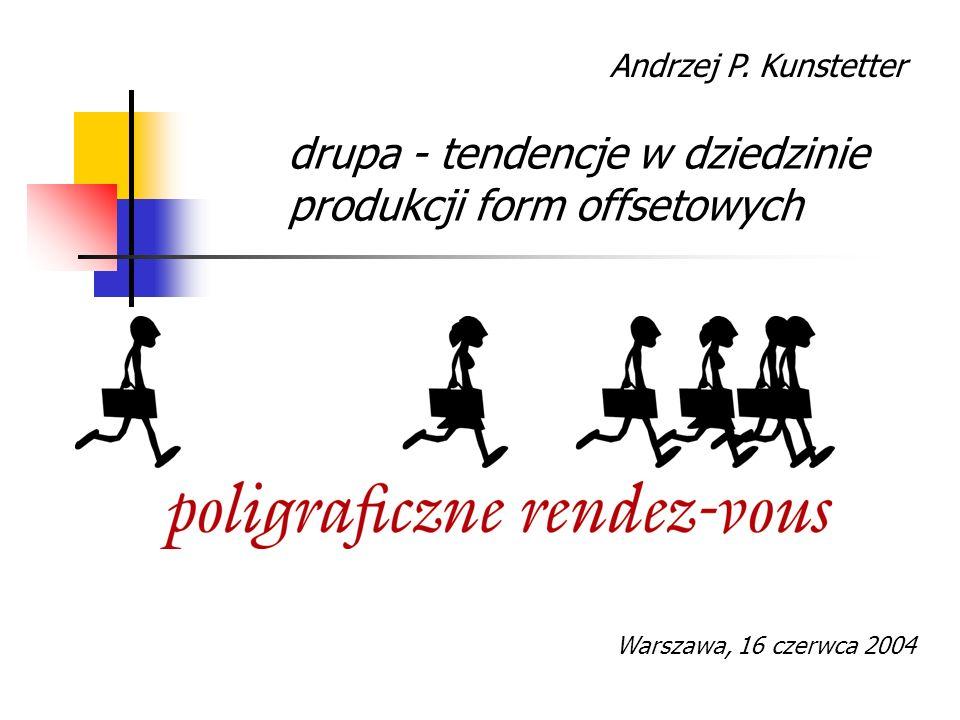 Andrzej P. Kunstetter drupa - tendencje w dziedzinie produkcji form offsetowych Warszawa, 16 czerwca 2004