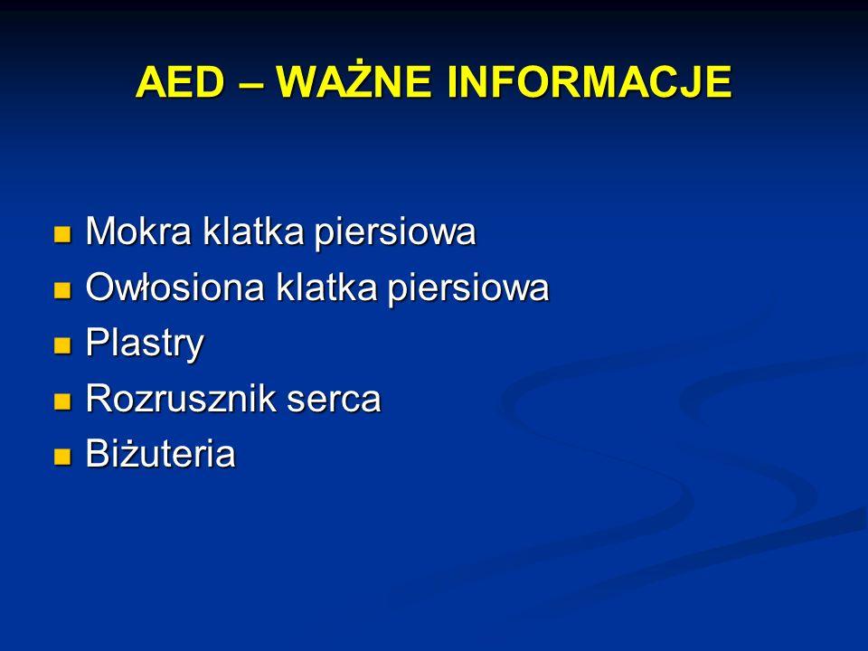 AED – WAŻNE INFORMACJE Mokra klatka piersiowa Mokra klatka piersiowa Owłosiona klatka piersiowa Owłosiona klatka piersiowa Plastry Plastry Rozrusznik