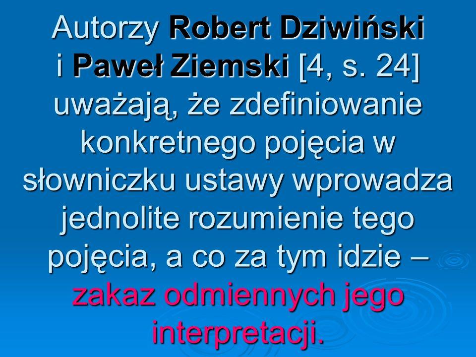 Autorzy Robert Dziwiński i Paweł Ziemski [4, s. 24] uważają, że zdefiniowanie konkretnego pojęcia w słowniczku ustawy wprowadza jednolite rozumienie t