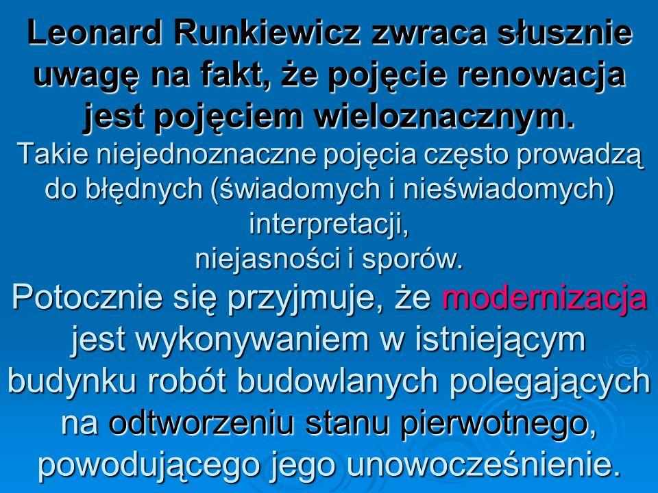 Leonard Runkiewicz zwraca słusznie uwagę na fakt, że pojęcie renowacja jest pojęciem wieloznacznym. Takie niejednoznaczne pojęcia często prowadzą do b