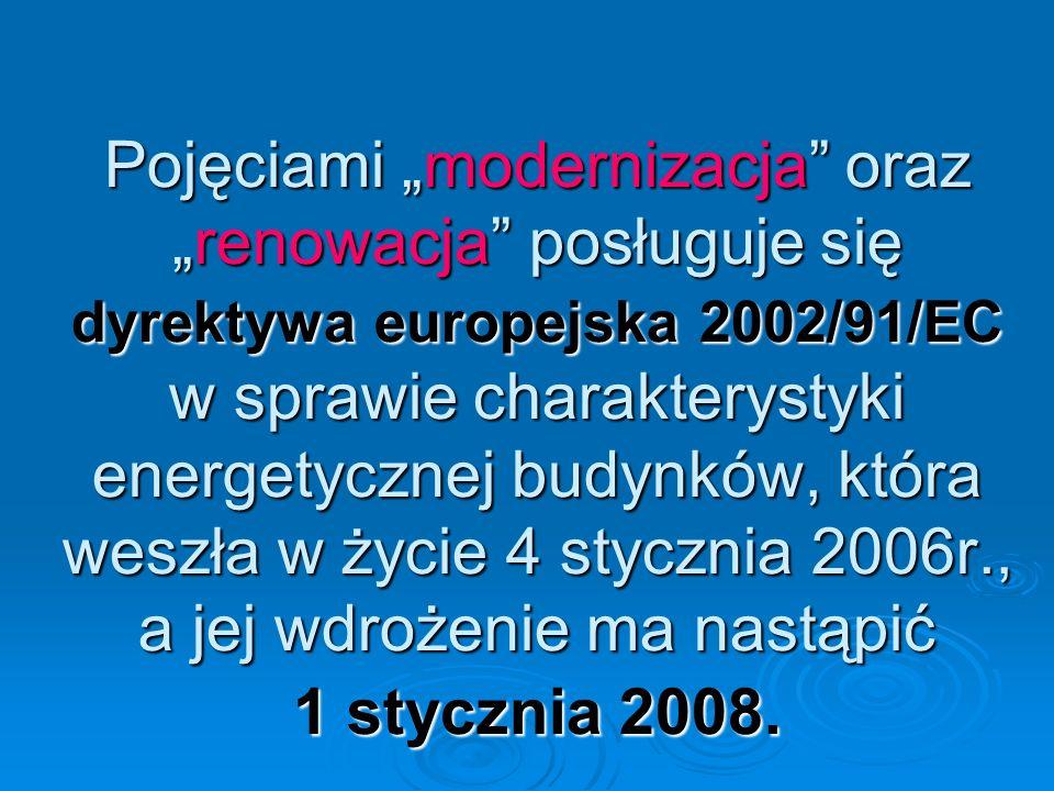 Pojęciami modernizacja orazrenowacja posługuje się dyrektywa europejska 2002/91/EC w sprawie charakterystyki energetycznej budynków, która weszła w ży