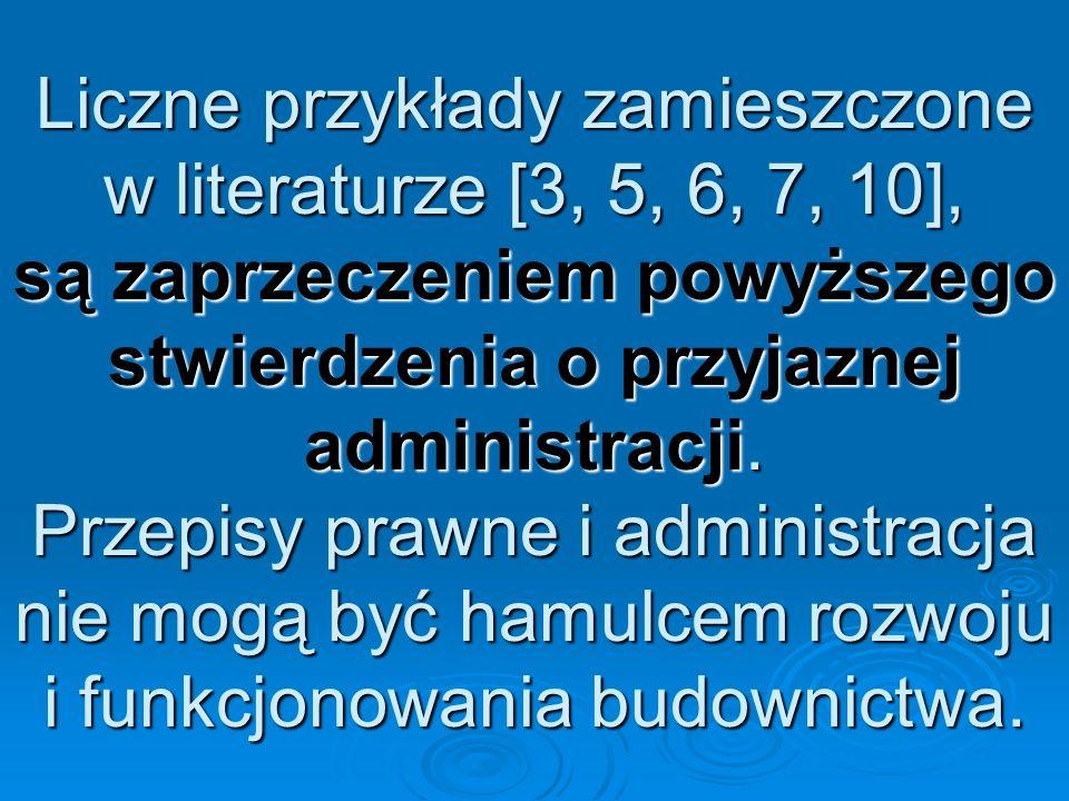 Liczne przykłady zamieszczone w literaturze [3, 5, 6, 7, 10], są zaprzeczeniem powyższego stwierdzenia o przyjaznej administracji. Przepisy prawne i a