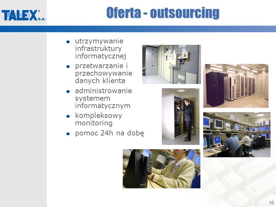 16 Oferta - outsourcing utrzymywanie infrastruktury informatycznej przetwarzanie i przechowywanie danych klienta administrowanie systemem informatyczn