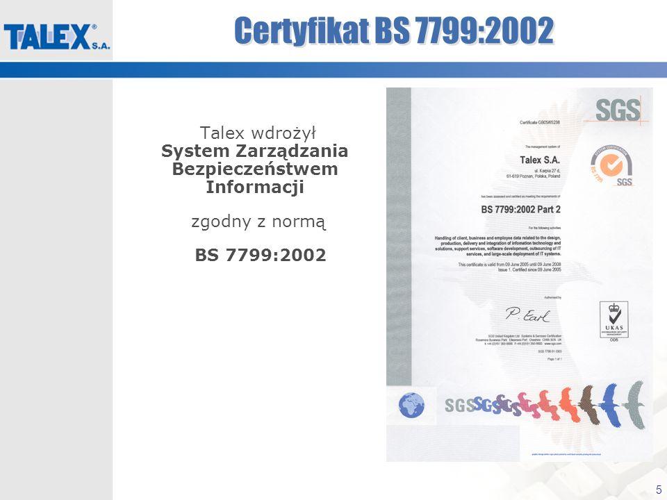 5 Certyfikat BS 7799:2002 Talex wdrożył System Zarządzania Bezpieczeństwem Informacji zgodny z normą BS 7799:2002