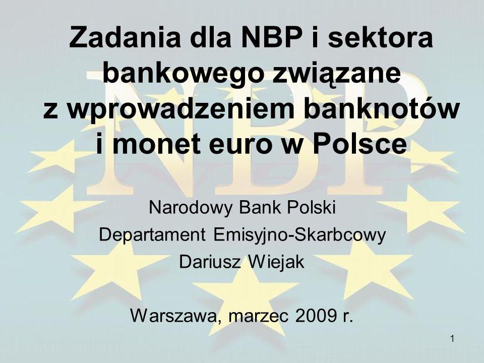 1 Zadania dla NBP i sektora bankowego związane z wprowadzeniem banknotów i monet euro w Polsce Narodowy Bank Polski Departament Emisyjno-Skarbcowy Dar