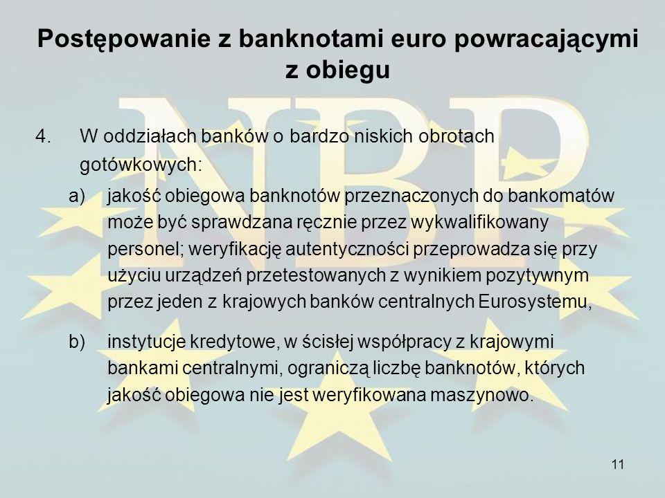 11 Postępowanie z banknotami euro powracającymi z obiegu 4.W oddziałach banków o bardzo niskich obrotach gotówkowych: a)jakość obiegowa banknotów prze