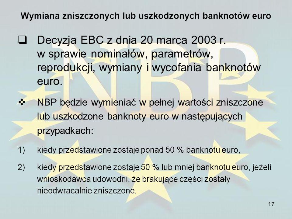 17 Wymiana zniszczonych lub uszkodzonych banknotów euro Decyzja EBC z dnia 20 marca 2003 r. w sprawie nominałów, parametrów, reprodukcji, wymiany i wy