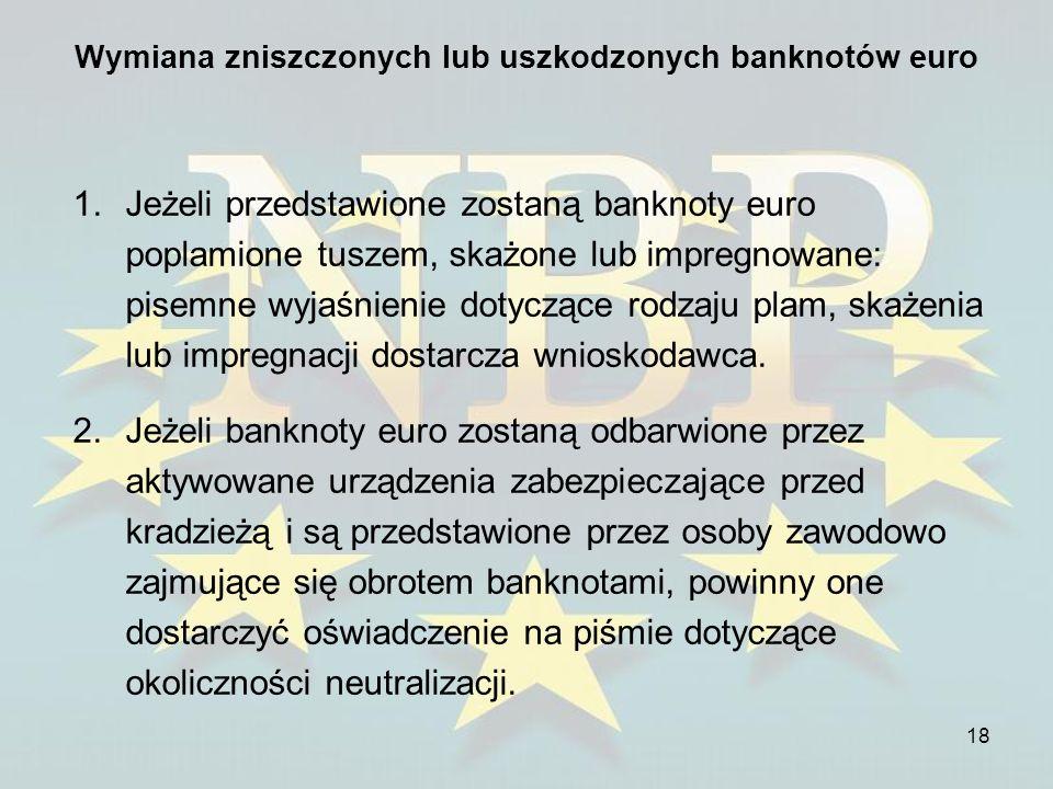 18 Wymiana zniszczonych lub uszkodzonych banknotów euro 1.Jeżeli przedstawione zostaną banknoty euro poplamione tuszem, skażone lub impregnowane: pise