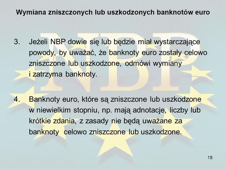 19 Wymiana zniszczonych lub uszkodzonych banknotów euro 3.Jeżeli NBP dowie się lub będzie miał wystarczające powody, by uważać, że banknoty euro zosta