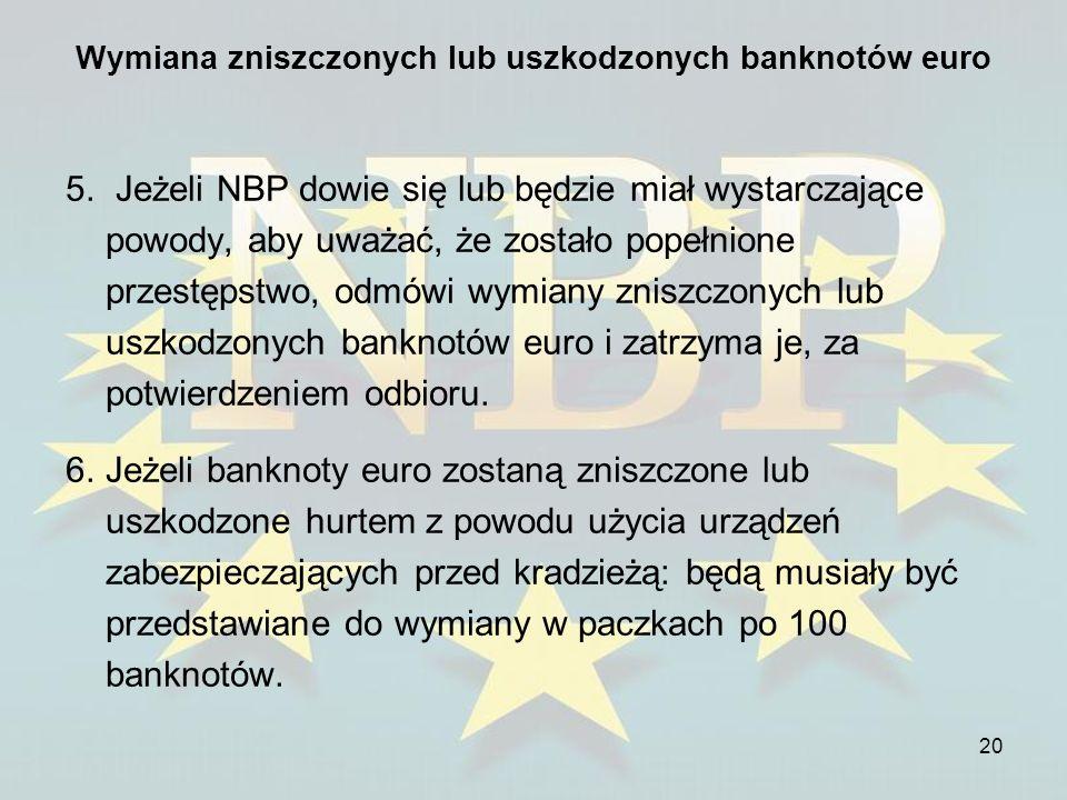 20 Wymiana zniszczonych lub uszkodzonych banknotów euro 5. Jeżeli NBP dowie się lub będzie miał wystarczające powody, aby uważać, że zostało popełnion