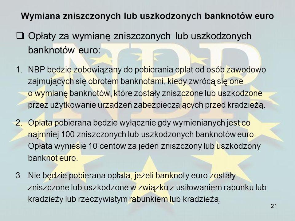 21 Wymiana zniszczonych lub uszkodzonych banknotów euro Opłaty za wymianę zniszczonych lub uszkodzonych banknotów euro: 1.NBP będzie zobowiązany do po