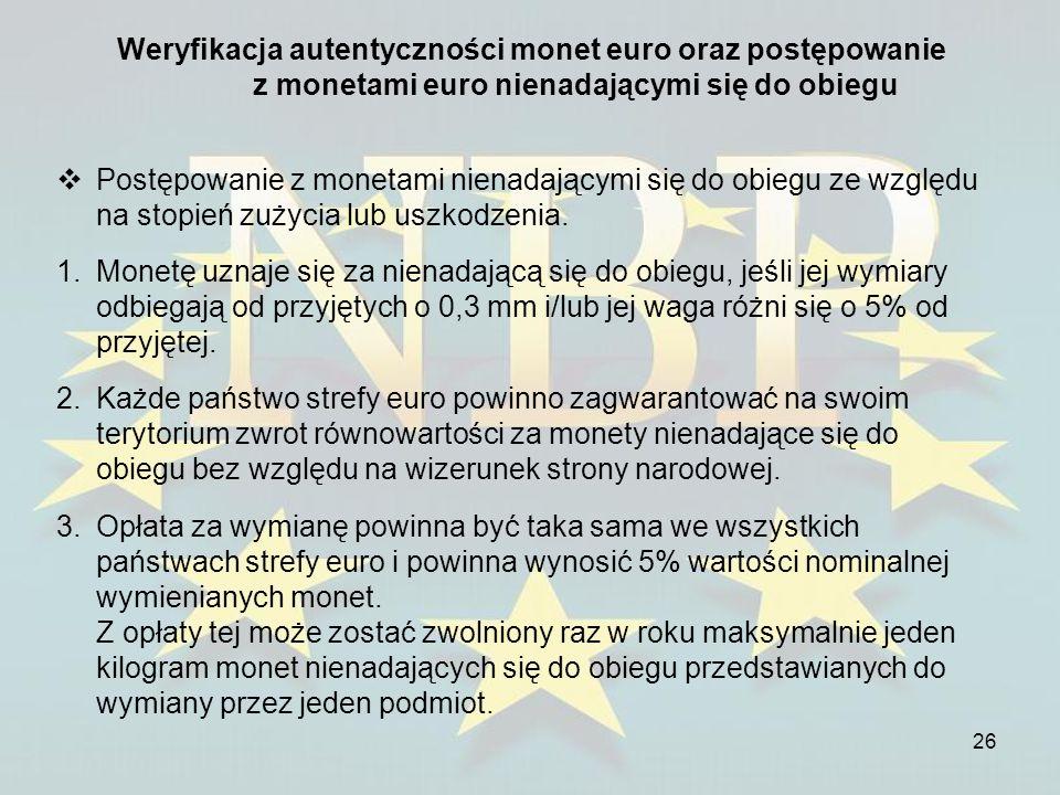 26 Weryfikacja autentyczności monet euro oraz postępowanie z monetami euro nienadającymi się do obiegu Postępowanie z monetami nienadającymi się do ob