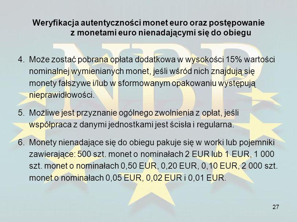 27 Weryfikacja autentyczności monet euro oraz postępowanie z monetami euro nienadającymi się do obiegu 4.Może zostać pobrana opłata dodatkowa w wysoko