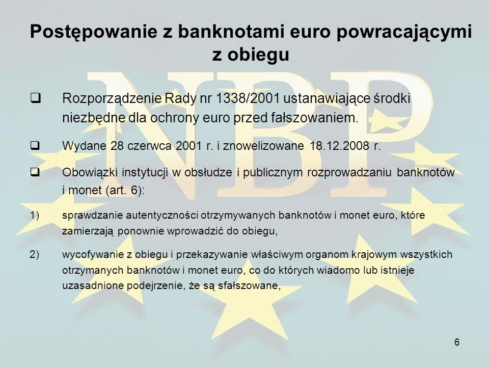 6 Postępowanie z banknotami euro powracającymi z obiegu Rozporządzenie Rady nr 1338/2001 ustanawiające środki niezbędne dla ochrony euro przed fałszow