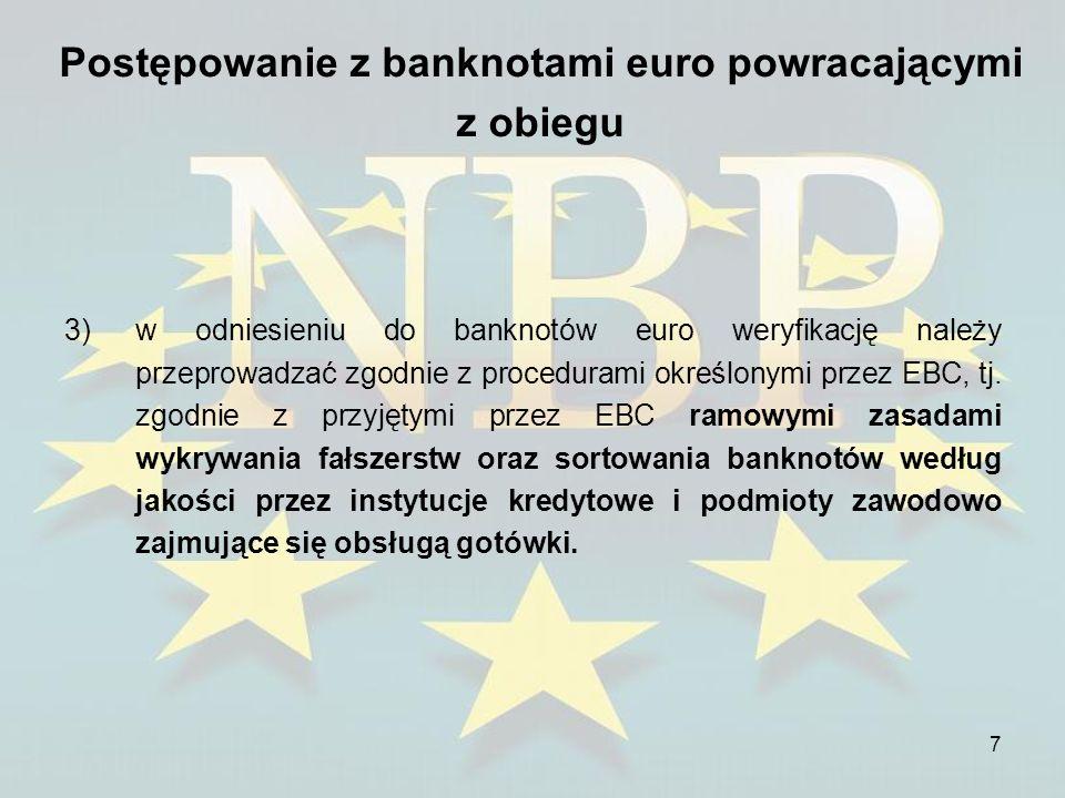 8 Postępowanie z banknotami euro powracającymi z obiegu Zgodnie z rozporządzeniem 1338/2001 w państwach spoza strefy euro kontrolę autentyczności banknotów i monet euro przeprowadza: 1)odpowiednio przeszkolony personel, 2)urządzenie do sortowania banknotów i monet wyszczególnione w wykazie opublikowanym a)przez EBC w odniesieniu do banknotów, b)przez KE w odniesieniu do monet.