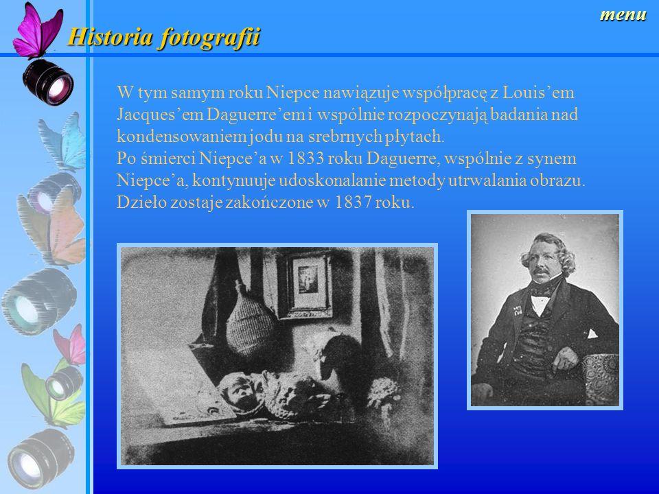 Historia fotografii menu W tym samym roku Niepce nawiązuje współpracę z Louisem Jacquesem Daguerreem i wspólnie rozpoczynają badania nad kondensowaniem jodu na srebrnych płytach.