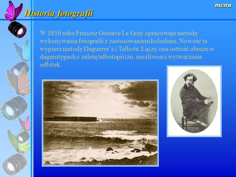 Historia fotografii menu W 1850 roku Francuz Gustave Le Gray opracowuje metodę wykonywania fotografii z zastosowaniem kolodium.