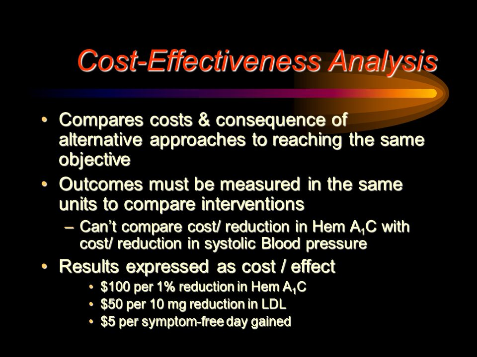 Measures of Effect Efficacy MeasuresEfficacy Measures –Hemoglobin A 1 C –Lung function (FEV 1, FVC, etc.) –Blood pressure Effectiveness MeasuresEffect