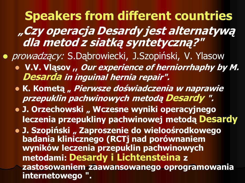 OPERATIVE WORKSHOP AT RAMOWY PROGRAM KONFERENCJI Czwartek 16 listopada 2006 12:00 - 17:00 Workshop: operacje przepuklin pachwinowych (przekaz z sali o