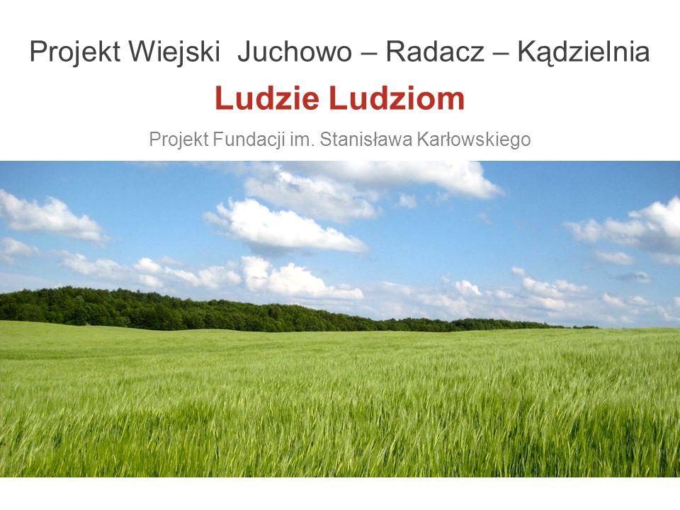 Projekt Wiejski Juchowo – Radacz – Kądzielnia Ludzie Ludziom Projekt Fundacji im. Stanisława Karłowskiego