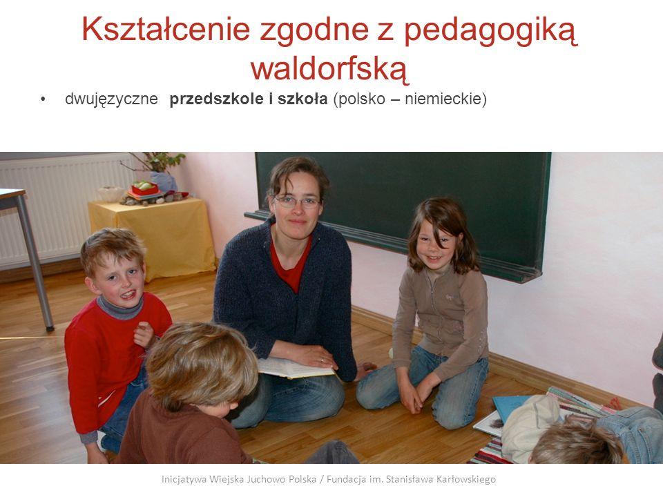 Kształcenie zgodne z pedagogiką waldorfską dwujęzyczne przedszkole i szkoła (polsko – niemieckie) Inicjatywa Wiejska Juchowo Polska / Fundacja im. Sta