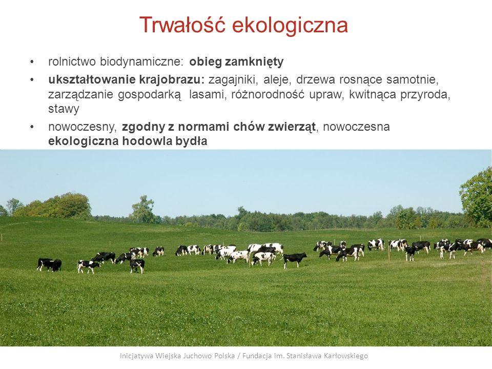 Trwałość ekologiczna rolnictwo biodynamiczne: obieg zamknięty ukształtowanie krajobrazu: zagajniki, aleje, drzewa rosnące samotnie, zarządzanie gospod