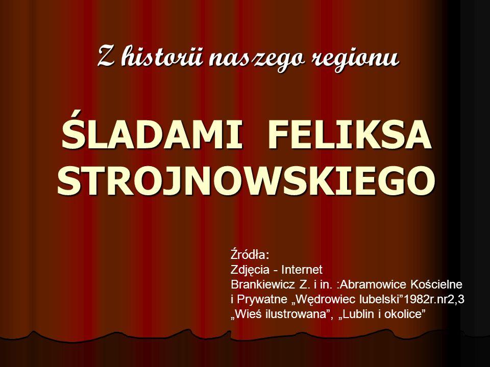 Głusk w XIX wieku Od 1852 roku Głusk przeszedł w posiadanie rodziny Strojnowskich.